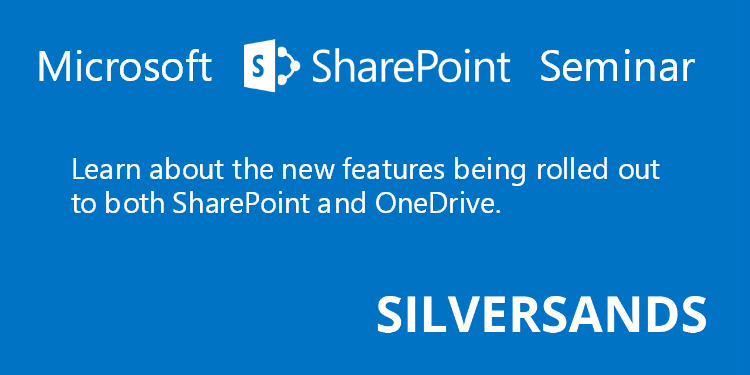 Image: Microsoft SharePoint Seminar. Learn about the new features being rolled out to both SharePoint and OneDrive with Silversands